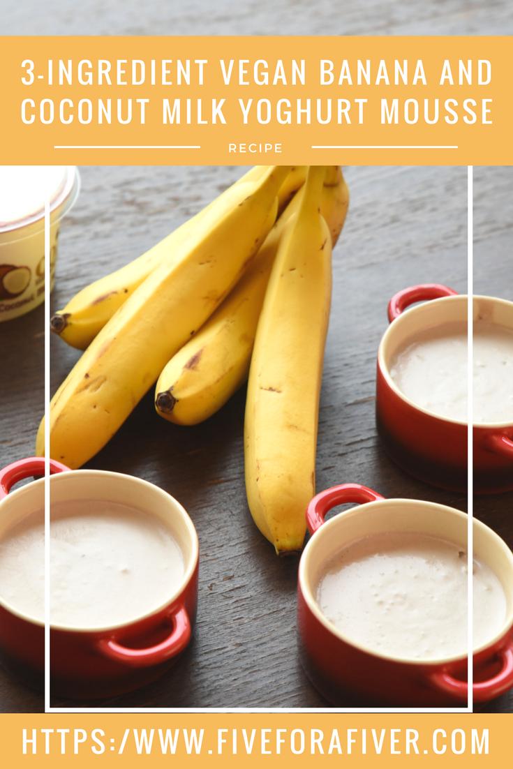 3-ingredient Vegan Banana and Coconut Milk Yoghurt Mousse - fiveforafiver